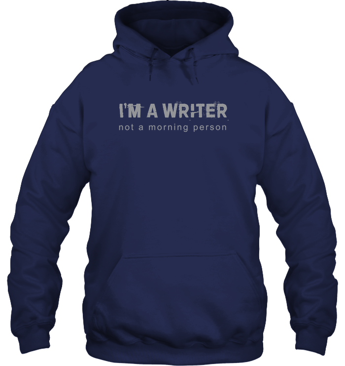 I'M A WRITER NOT A MORNING PERSON hoodie