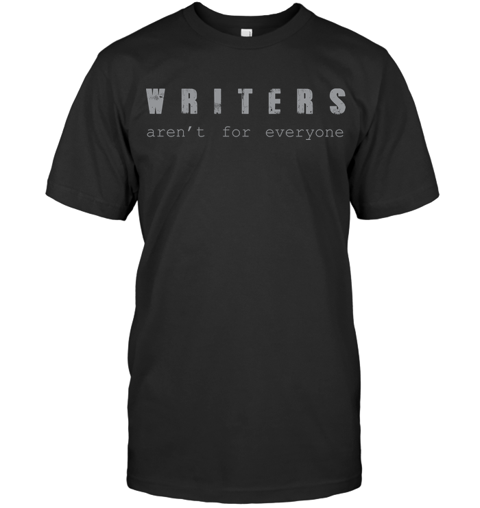 WRITERS AREN'T FOR EVERYONE t-shirt