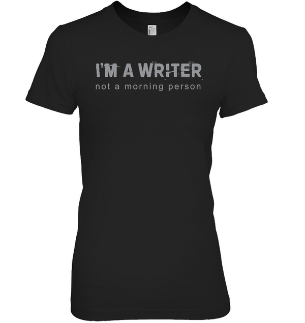 I'M A WRITER NOT A MORNING PERSON t-shirt