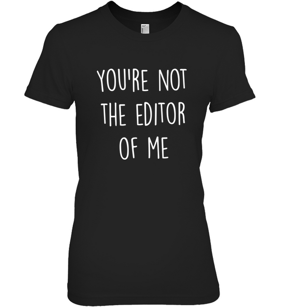 YOU'RE NOT THE EDITOR OF ME t-shirt