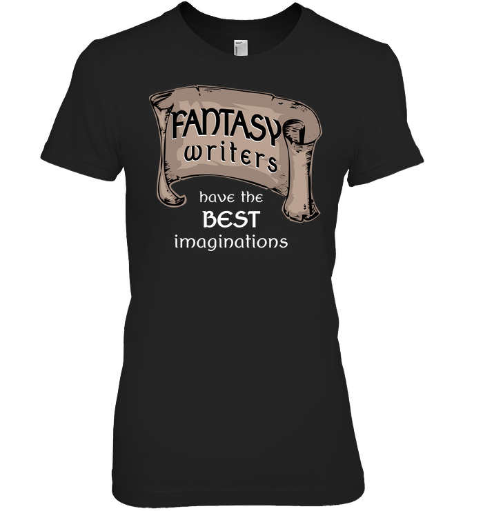 FANTASY WRITERS HAVE THE BEST IMAGINATIONS t-shirt