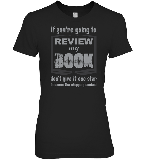 IF YOU'RE GOING TO REVIEW MY BOOK... t-shirt
