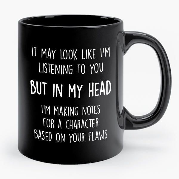 IT MAY LOOK LIKE I'M LISTENING TO YOU BUT IN MY HEAD... mug