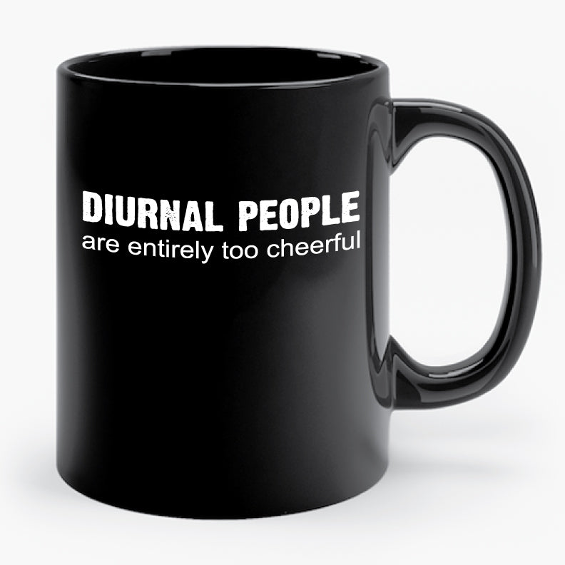 DIURNAL PEOPLE ARE ENTIRELY TOO CHEERFUL mug