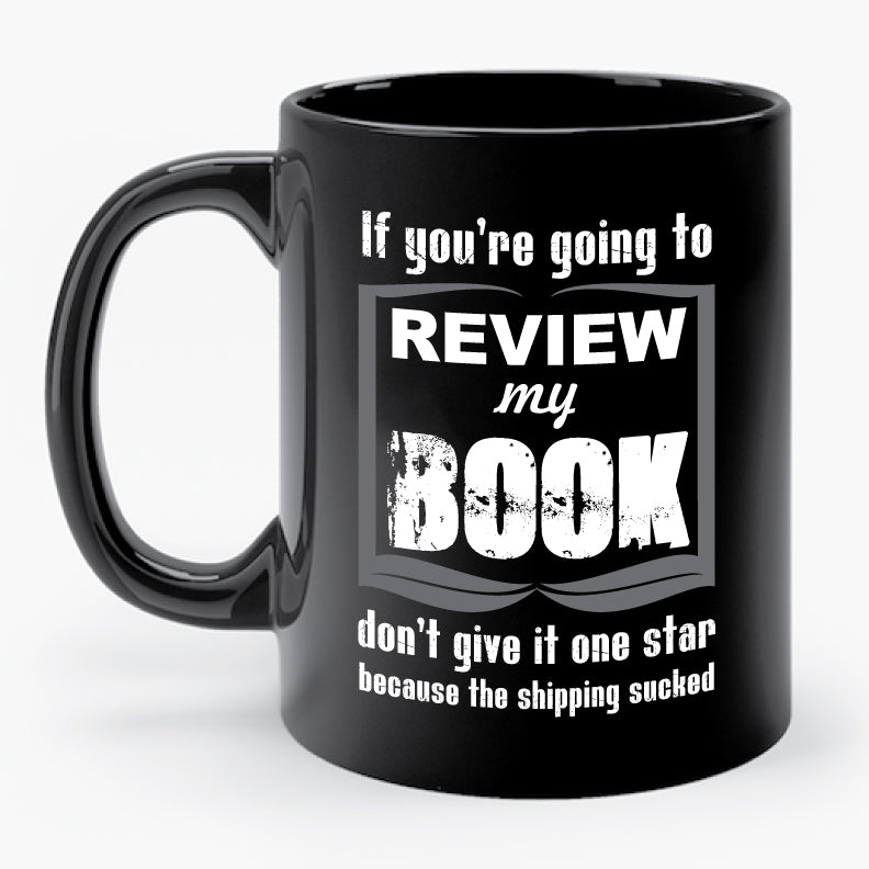 IF YOU'RE GOING TO REVIEW MY BOOK... mug
