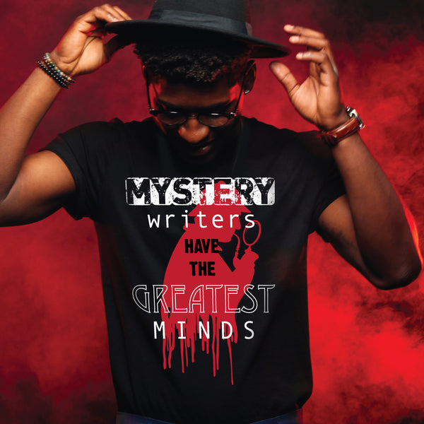 MYSTERY WRITERS HAVE THE GREATEST MINDS t-shirt