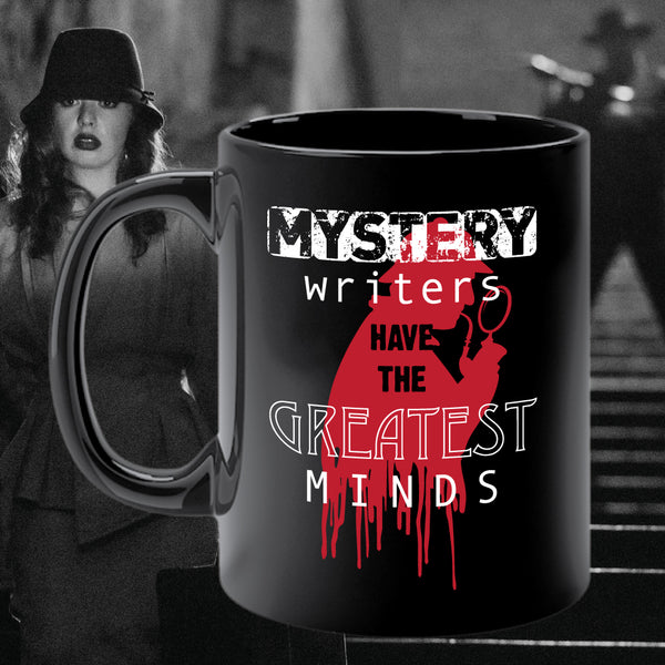 MYSTERY WRITERS HAVE THE GREATEST MINDS mug