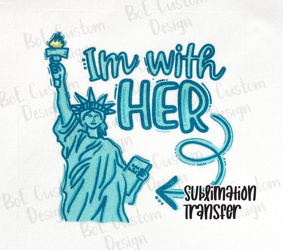 I'm with Her Lady Liberty Sublimation Transfer