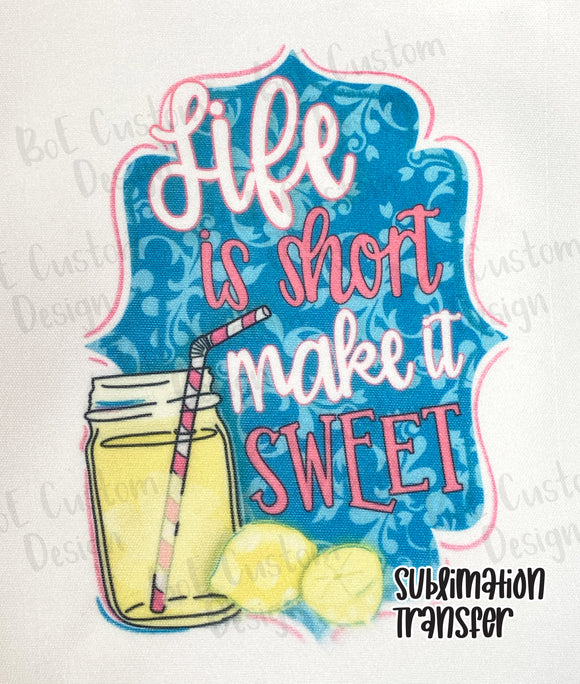 Life is Short Make it Sweet Sublimation Transfer