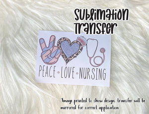 Peace Love Nursing Sublimation Transfer