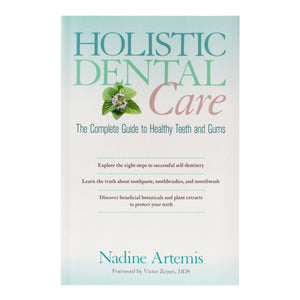 Holistic Dental Care, The Complete Guide to Healthy Teeth and Gums