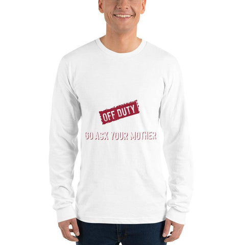 Image of Dad Is Off Duty- Ask Your Mother- Long sleeve t-shirt - Shine Ya Light Gear