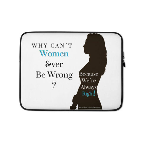 Image of Why Can't Women Ever Be Wrong ? Laptop Sleeve - Shine Ya Light Gear