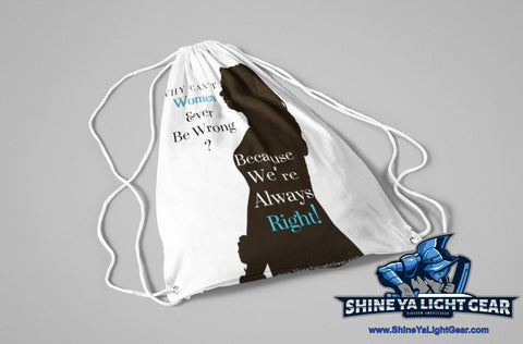 Image of Why Can't Women Ever Be Wrong Drawstring Bag - Shine Ya Light Gear