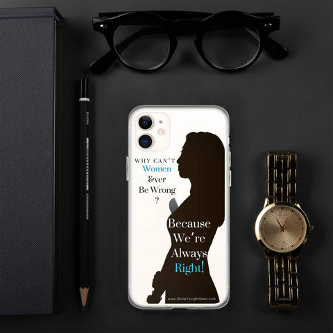Why Can't Women Ever Be Wrong? iPhone Case - Shine Ya Light Gear