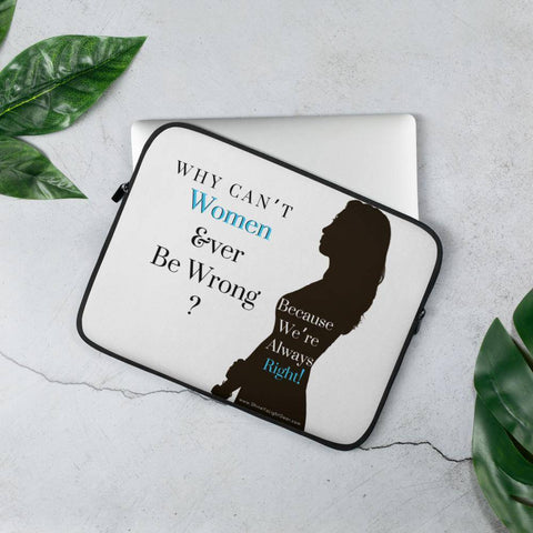 Why Can't Women Ever Be Wrong ? Laptop Sleeve - Shine Ya Light Gear