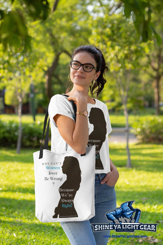 Image of Why Can't Women Ever Be Wrong Tote Bag - Shine Ya Light Gear