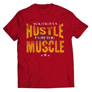 YOU GOTTA HUSTLE FOR THE MUSCLE - Shine Ya Light Gear