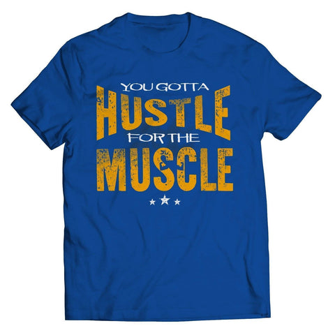 Image of YOU GOTTA HUSTLE FOR THE MUSCLE - Shine Ya Light Gear
