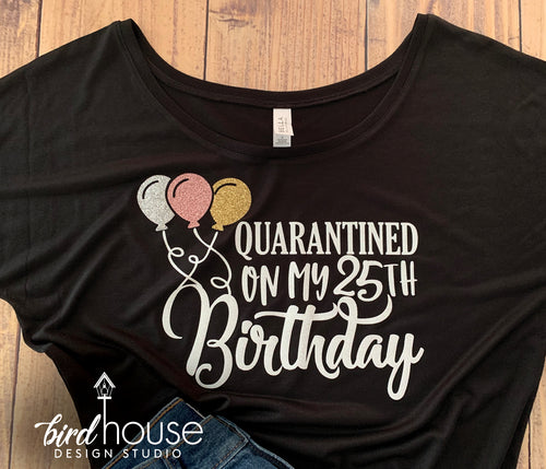 Quarantined on My Birthday with Balloons, Custom Any Age or color, Funny Celebrating at Home Shirt