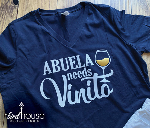 Abuela needs Vinito, Cute Mom Wine Shirt, Mama Needs wine, please, Funny Mom Life shirts