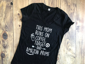 This mom Runs on Coffee, Target and Amazon Prime, Funny and Cute Shirt