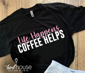 Life Happens Coffee Helps, Cute Gift for Mom