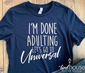 I'm Done Adulting Let's Go to Universal Studios, Vacation Shirt, Cute Matching Tees