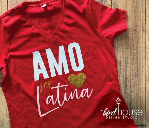 Amo Ser Latina, Cute Valentines Day Shirt, Pick any Colors, Matte or Glitter, Personalized