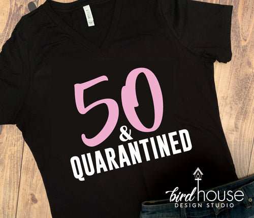 Quarantined Birthday, twenty, Thirty, Forty, Fifty, Sixty, Cute Celebrating at Home Shirt, Zoom Party