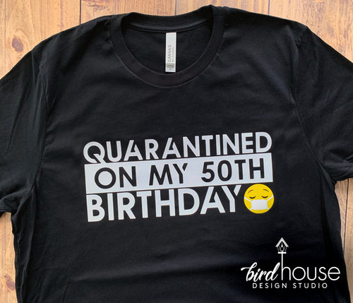 Quarantined on My Birthday with Emoji, Custom Any Age, Funny Celebrating at Home Shirt