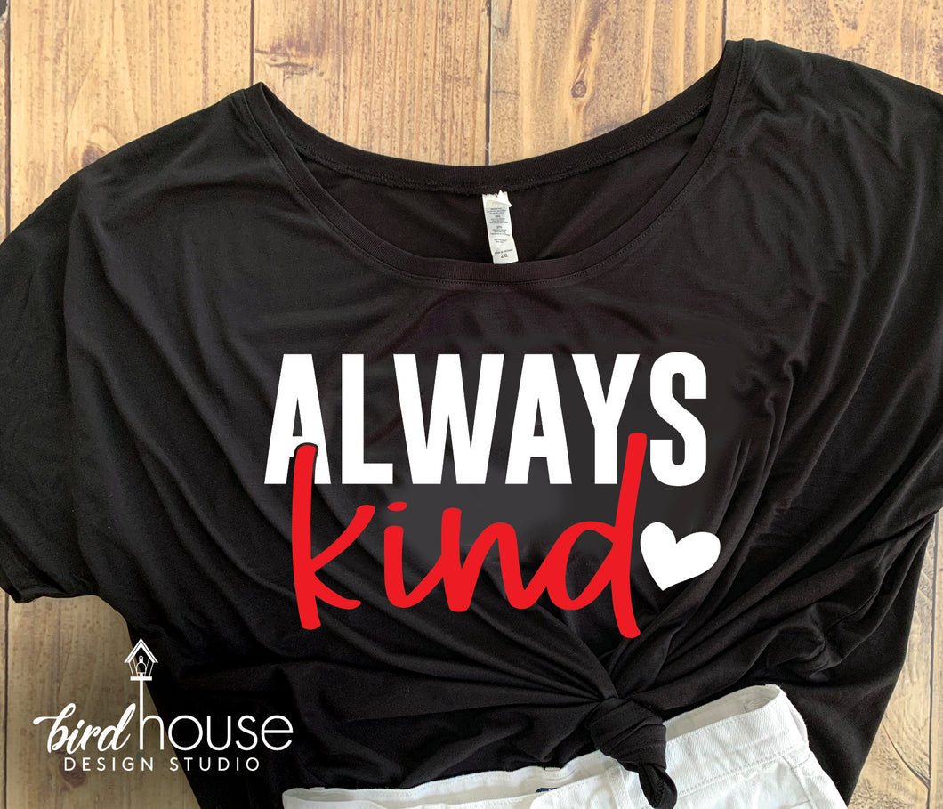 Always Kind Cute Kindness Shirt, Faith Love Hope Tee, Pick Any 2 Colors, Be Kind Have Courage Tik Tok