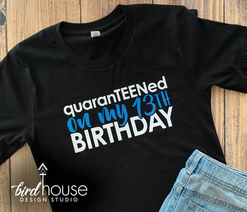 quaranTEENed on my Birthday, Custom Any Age, Funny Celebrating at Home Shirt, Quarantine Zoom Party