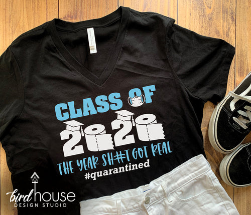 Class of 2020 the year Sh#t got real, Quarantined, Funny Graduate Shirt, Custom any school colors