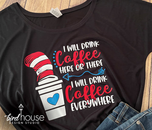I will drink Coffee here or There, Everywhere Shirt, Cute Dr Seuss Day Tee, Glitter, teachers