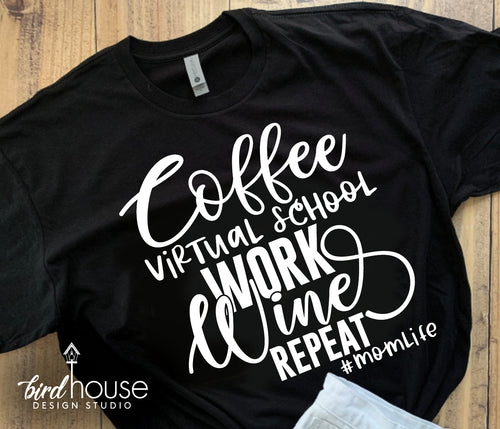 Coffee Virtual School Work Wine Repeat Shirt, Cute Mom Life Tee