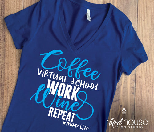 Coffee Virtual School Work Wine Repeat Shirt, Cute Mom Life Tee, FUnny Shirts for Homeschool Quarantined Moms