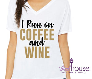I Run on Coffee and Wine Shirt, Cute Gift, Pick any colors