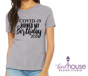 Covid-19 Ruined my Birthday, Cute Celebrating at Home Shirt, Zoom Party Social Distancing