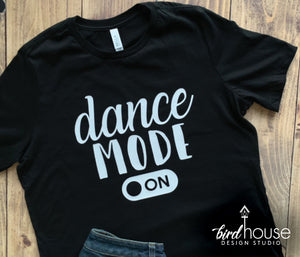 Dance Mode On Shirt, Cute Tees For Dancers, Birthday Gift for girls, Tiktok challenge, Dance