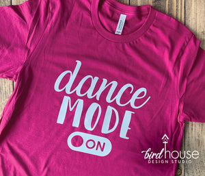 Dance Mode Shirt, Cute Tees For Dancers, Any Color