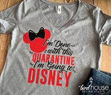 Load image into Gallery viewer, I'm Done with this Quarantine, I'm Going to Disney, Cute Minnie Mouse Shirt for Orlando Trip Social Distancing