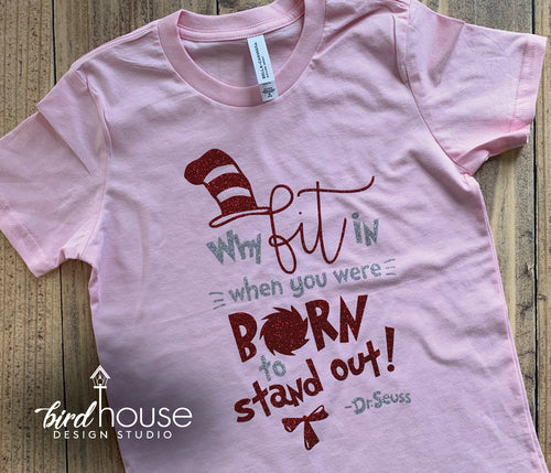 Why Fit in When you were born to stand out Dr. Seuss Day Shirt, Cute, Glitter or Matte