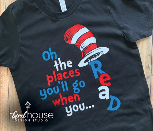 Oh The Places You'll Go When you Read Shirt, Cat in the hat, Dr. Seuss Day