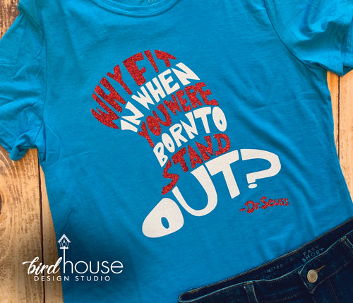 Why Fit in When you were born to stand out Dr. Seuss Day Shirt, Cute, Glitter or Matte, Custom Design, School Dress down