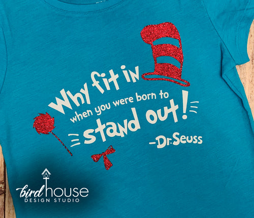 Why Fit in When you were born to stand out Shirt, Cute Dr. Seuss Day Tee, The Lorax Trees, Cat in the Hat