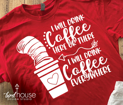 I will Drink Coffee Here or There Shirt, The Cat in the Hat, Dr Seuss Day Tee, green eggs and ham