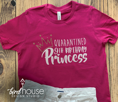 Quarantined Birthday Princess with Crown, Custom Any Age, Funny Celebrating Quarantined at Home Shirt