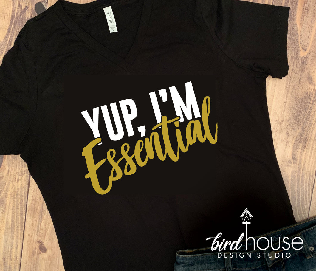Yup, I'm Essential, Funny Quarantined Shirt, Custom Any Colors or style