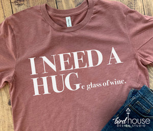 I Need a Huge Glass of Wine Shirt, Funny I need a Hug, Tee